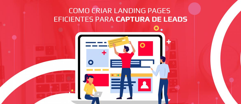 como criar landing pages eficientes para captura de leads